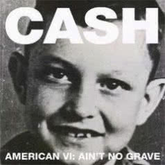 JOHNNY CASH American VI: Ain`t No Grave